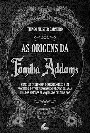 As Origens da Família Addams (Pré-venda com postagem após 25/01/2020)  - Loja da Editora Estronho