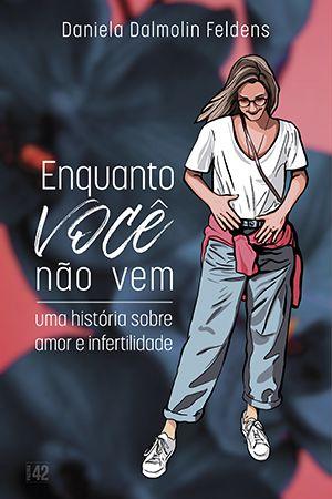 Enquanto Você Não Vem: Uma História Sobre Amor e Infertilidade  - Loja da Editora Estronho