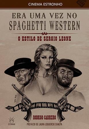 Era Uma Vez no Spaghetti Western: O Estilo de Sergio Leone  - Loja da Editora Estronho