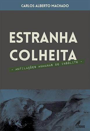 Estranha Colheita: Mutilações Humanas do Insólito  - Loja da Editora Estronho