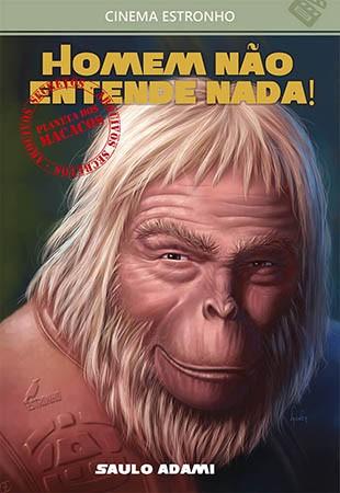 Homem Não Entende Nada! Arquivos Secretos do Planeta dos Macacos  - Loja da Editora Estronho