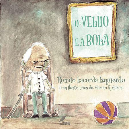 O Velho e a Bola  - Loja da Editora Estronho