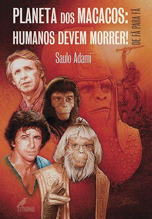 Planeta dos Macacos: Humanos Devem Morrer! - CAPA DURA   - Loja da Editora Estronho