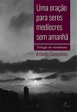 Uma oração para seres medíocres sem amanhã - Trilogia do anonimato  - Loja da Editora Estronho
