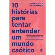 10 HISTÓRIAS PARA TENTR ENTENDER UM MUNDO CAÓTICO - RUTH MANUS E JAMIL CHADE