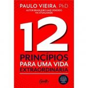 12 PRINCÍPIOS PARA UMA VIDA EXTRAORDINÁRIA - PAULO VIEIRA