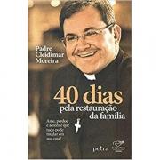 40 DIAS PELA RESTAURAÇÃO DA FAMÍLIA -  PE. CLEIDIMAR MOREIRA