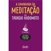 A CAMINHADA DA MEDITAÇÃO: 21 DIAS DE PRÁTICAS QUE PODEM TRANSFORMAR A SUA VIDA - TADASHI KADOMOTO