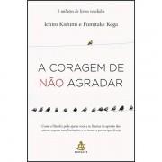 A CORAGEM DE NÃO AGRADAR - ICHIRO KISHIMI, FUMITAKE KOGA
