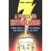 A Força do Entusiasmo - Prof Gretz