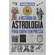 A HISTÓRIA DA ASTROLOGIA PARA QUEM TEM PRESSA - WALDEMAR FALCÃO