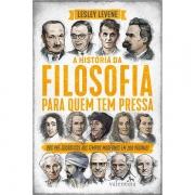A HISTÓRIA DA FILOSOFIA PARA QUEM TEM PRESSA - LESLEY LEVENE