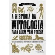 A HISTÓRIA DA MITOLOGIA PARA QUEM TEM PRESSA - MARK DANIELS