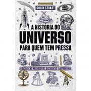 A HISTÓRIA DO UNIVERSO PARA QUEM TEM PRESSA - COLIN STUART