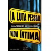 A Luta Pessoal Para Resolver Problemas da Vida Íntima - Mons. Jonas Abib