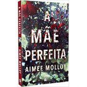 A Mãe Perfeita - Aimee Molloy