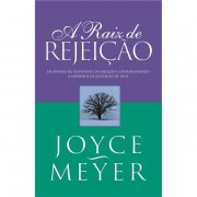 A RAIZ DA REJEIÇÃO - JOYCE MEYER