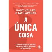 A ÚNICA COISA - GARY KELLER E JAY PAPASAN