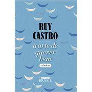 Arte de Querer Bem, A - Ruy Castro