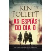 AS ESPIÃS DO DIA D - KEN FOLLETT