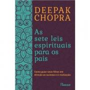 AS SETE LEIS ESPIRITUAIS PARA OS PAIS - DEEPAK CHOPRA