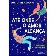 ATÉ ONDE O AMOR ALCANÇA - JÚLIO HERMANN