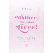 BÍBLIA MULHER, TU ESTÁS LIVRE! T. D. JAKES