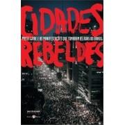 Cidades Rebeldes - Passe Livre e As Manifestações Que Tomaram As Ruas do Brasil