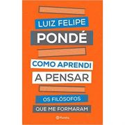Como Aprendi A Pensar - Luiz Felipe Pondé