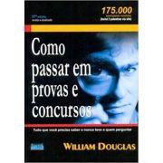 Como Passar Em Provas e Concursos - William Douglas