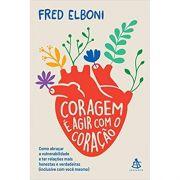 Coragem É Agir Com O Coração - Fred Elboni