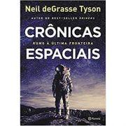 Crônicas Espaciais: Rumo À Última Fronteira - Neil Degrasse Tyson