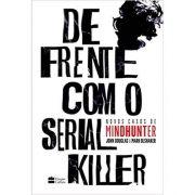De Frente Com O Serial Killer - John E. Douglas