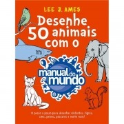 DESENHE 50 ANIMAIS COM O MANUAL DO MUNDO - LEE E. AMES E MAUAL DO MUNDO