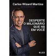 DESPERTE O MILIONÁRIO QUE HÁ EM VOCE - CARLOS WIZARD MARTINS