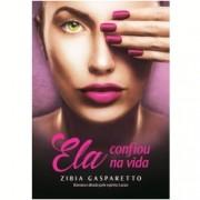 Ela Confiou Na Vida - Zibia Gasparetto