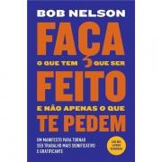 FAÇA O QUE TEM QUE SER FEITO E NÃO APENAS AQUILO QUE TE PEDEM - BOB NELSON