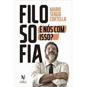 FILOSOFIA: E NÓS COM ISSO? - MARIO SERGIO CORTELLA