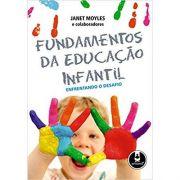 Fundamentos da Educação Infantil: Enfrentando O Desafio - Janet Moyles
