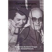 Getúlio Vargas, Meu Pai - Alzira Vargas de Amaral Peixoto