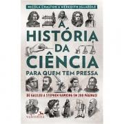 HISTÓRIA DA CIÊNCIA PARA QUEM TEM PRESSA - NICOLA CHALTON, MEREDITH MAC ARDLE