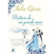 HISTÓRIA DE UM GRANDE AMOR: TRILOGIA BEVELSTOKE VOLUME 1 - JULIA QUINN