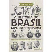 História do Brasil Para Quem Tem Pressa - Marcos Costa