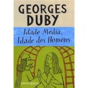 IDADE MÉDIA, IDADE DOS HOMENS - GEORGES DUBY