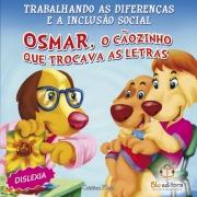 INCLUSAO SOCIAL - DISLEXIA OSMAR O CAOZINHO QUE TROCAVA AS LETRAS