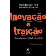 Inivação e Traição: Um Ensaio Sobre Fidelidade e Tecnologia - Clóvis de Barros Filho