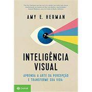 Inteligência Visual: Aprenda A Arte da Percepção e Transforme Sua Vida - Amy E. Herman