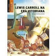 LEWIS CARROLL NA ERA VITORIANA - OUTRAS HISTORIAS DE ALICE