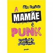 MAMAE E PUNK, A -  ANA CARDOSO