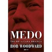 MEDO: TRUMP NA CASA BRANCA - BOB WOODWARD